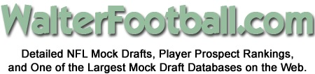 WalterFootball.com - Detailed NFL Mock Drafts, Player Prospect Rankings, and One of the Largest Mock Draft Databases on the Web